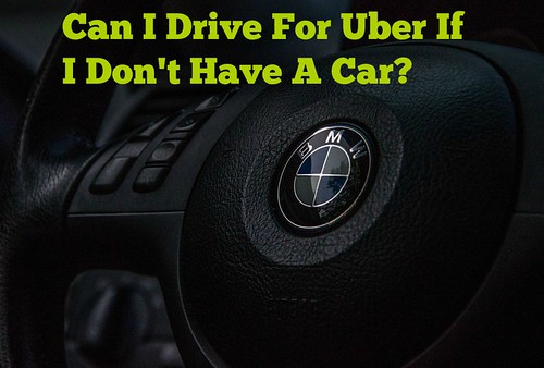 Can I Drive For Uber If I Don't Have A Car