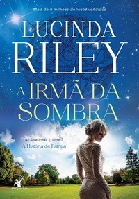 1 - A Irmã da Sombra - As Sete Irmãs #3 - Lucinda Riley